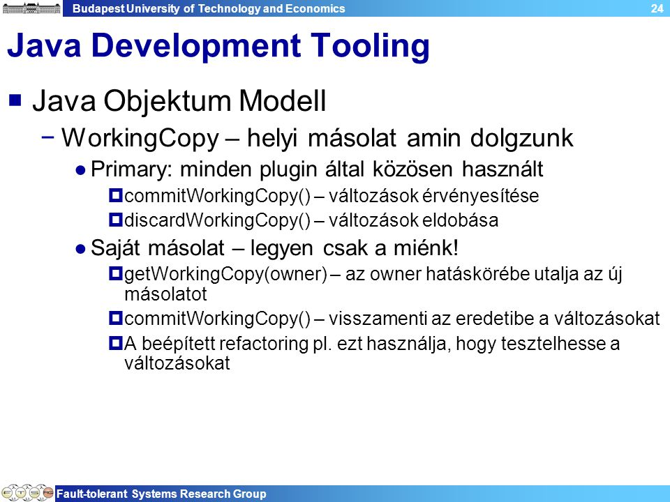 Budapest University of Technology and Economics Fault-tolerant Systems Research Group 24 Java Development Tooling  Java Objektum Modell −WorkingCopy