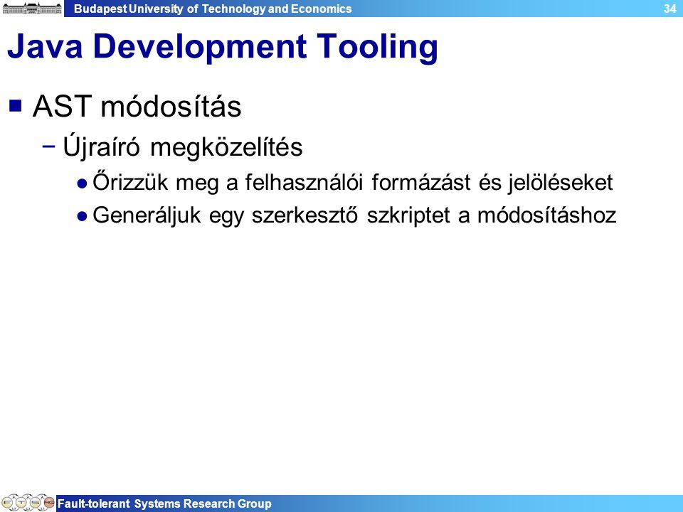 Budapest University of Technology and Economics Fault-tolerant Systems Research Group 34 Java Development Tooling  AST módosítás −Újraíró megközelíté