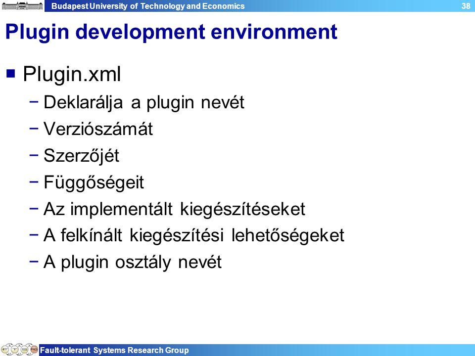 Budapest University of Technology and Economics Fault-tolerant Systems Research Group 38 Plugin development environment  Plugin.xml −Deklarálja a plu