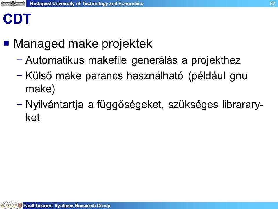 Budapest University of Technology and Economics Fault-tolerant Systems Research Group 57 CDT  Managed make projektek −Automatikus makefile generálás a projekthez −Külső make parancs használható (például gnu make) −Nyilvántartja a függőségeket, szükséges librarary- ket