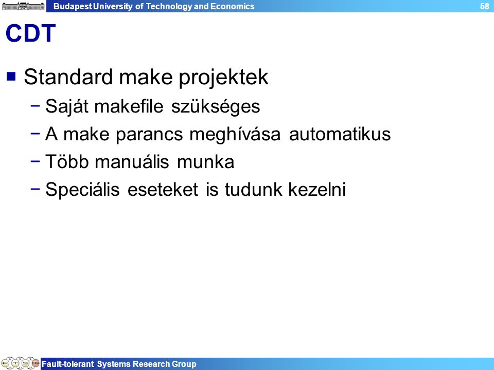 Budapest University of Technology and Economics Fault-tolerant Systems Research Group 58 CDT  Standard make projektek −Saját makefile szükséges −A make parancs meghívása automatikus −Több manuális munka −Speciális eseteket is tudunk kezelni