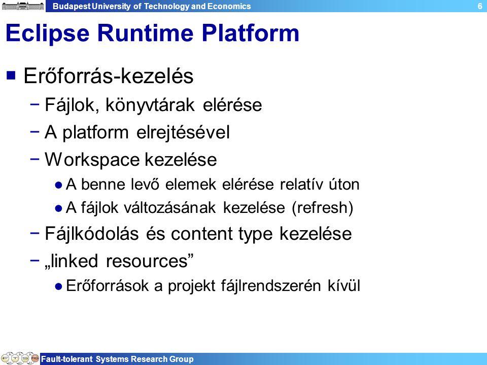 Budapest University of Technology and Economics Fault-tolerant Systems Research Group 6 Eclipse Runtime Platform  Erőforrás-kezelés −Fájlok, könyvtár