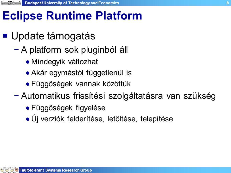 Budapest University of Technology and Economics Fault-tolerant Systems Research Group 8 Eclipse Runtime Platform  Update támogatás −A platform sok pl