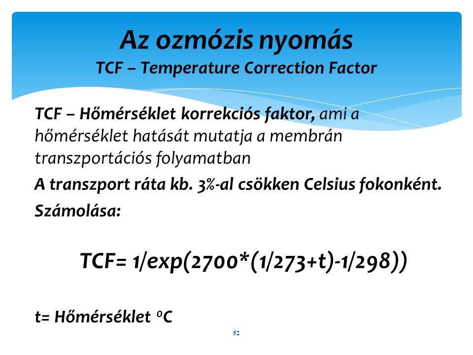 TCF – Hőmérséklet korrekciós faktor, ami a hőmérséklet hatását mutatja a membrán transzportációs folyamatban A transzport ráta kb.