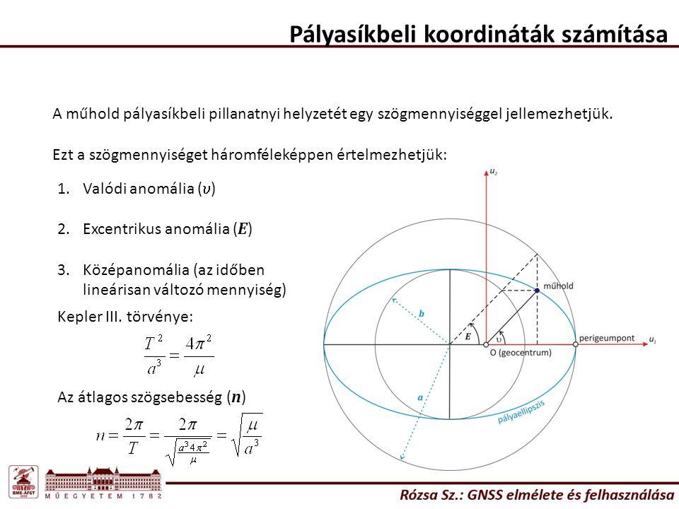 Pályasíkbeli koordináták számítása A műhold pályasíkbeli pillanatnyi helyzetét egy szögmennyiséggel jellemezhetjük. Ezt a szögmennyiséget háromfélekép