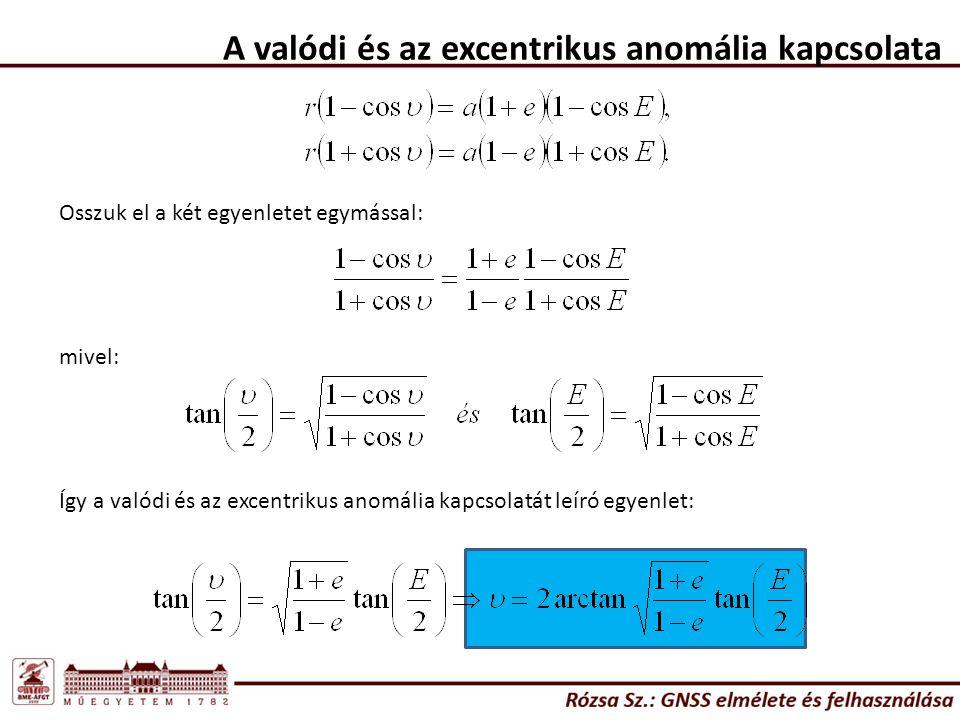 A valódi és az excentrikus anomália kapcsolata Osszuk el a két egyenletet egymással: mivel: Így a valódi és az excentrikus anomália kapcsolatát leíró