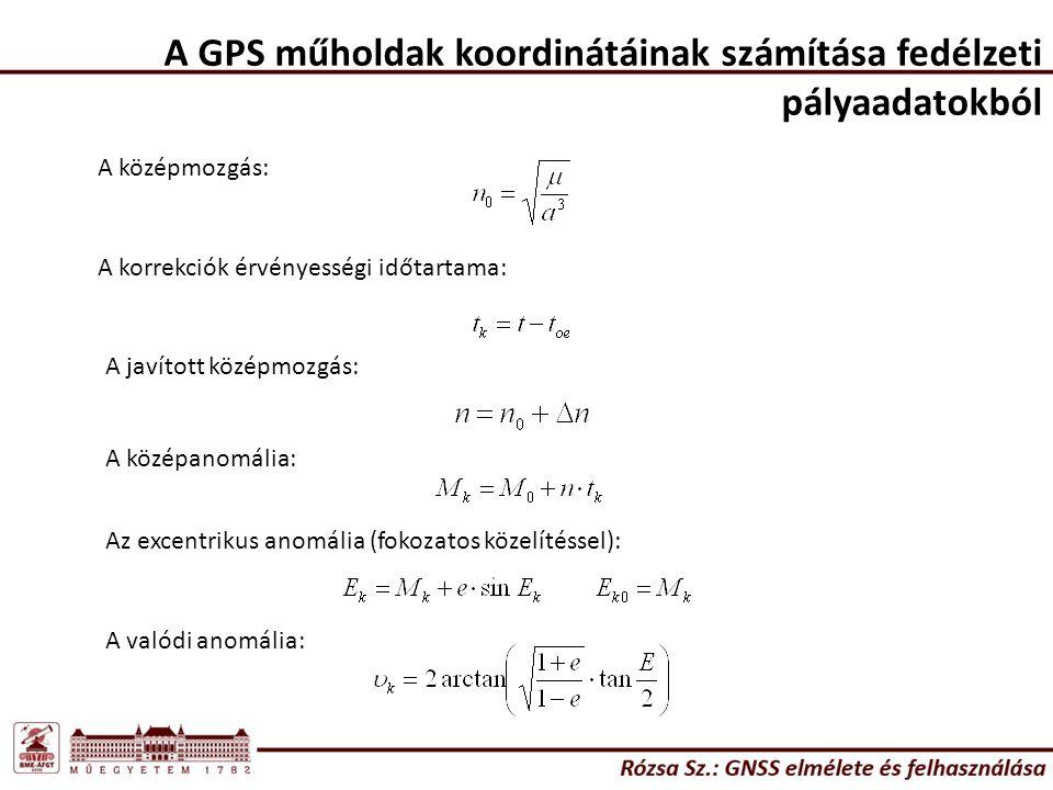 A GPS műholdak koordinátáinak számítása fedélzeti pályaadatokból A középmozgás: A korrekciók érvényességi időtartama: A javított középmozgás: A középa