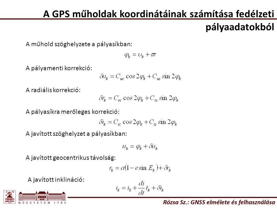 A GPS műholdak koordinátáinak számítása fedélzeti pályaadatokból A műhold szöghelyzete a pályasíkban: A pályamenti korrekció: A radiális korrekció: A