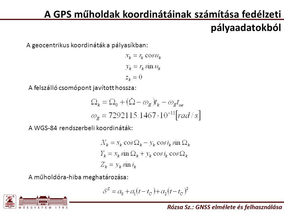 A GPS műholdak koordinátáinak számítása fedélzeti pályaadatokból A geocentrikus koordináták a pályasíkban: A felszálló csomópont javított hossza: A WG