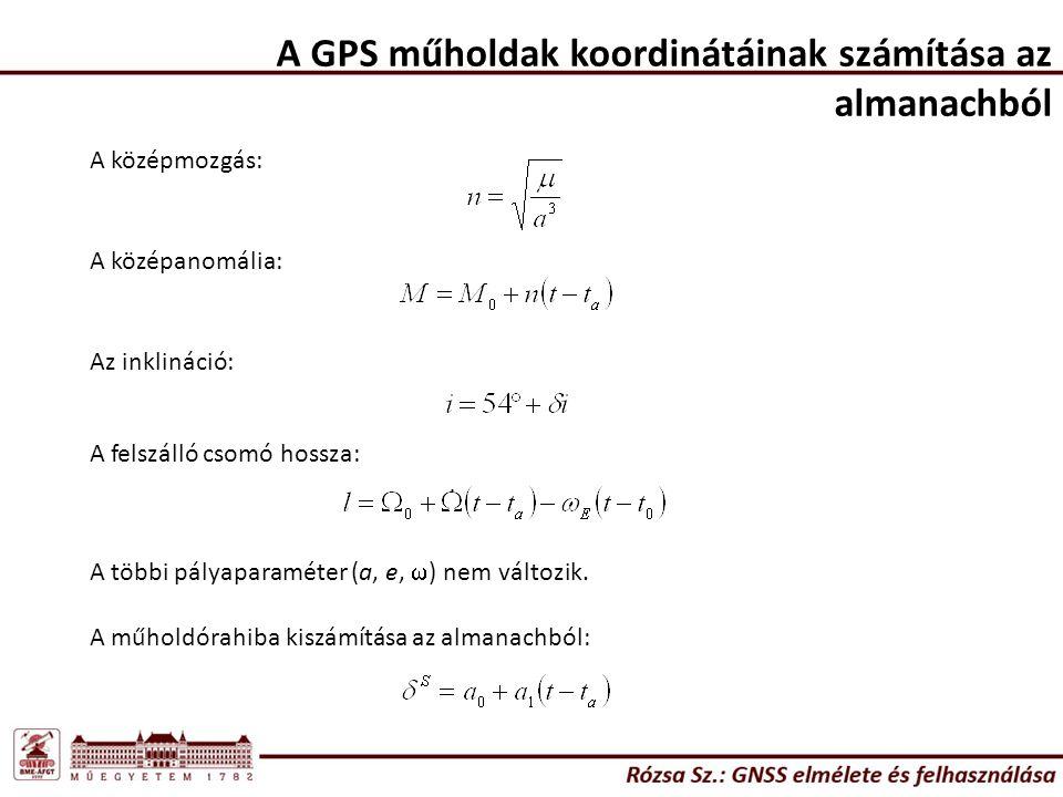 A GPS műholdak koordinátáinak számítása az almanachból A középanomália: A középmozgás: Az inklináció: A felszálló csomó hossza: A többi pályaparaméter