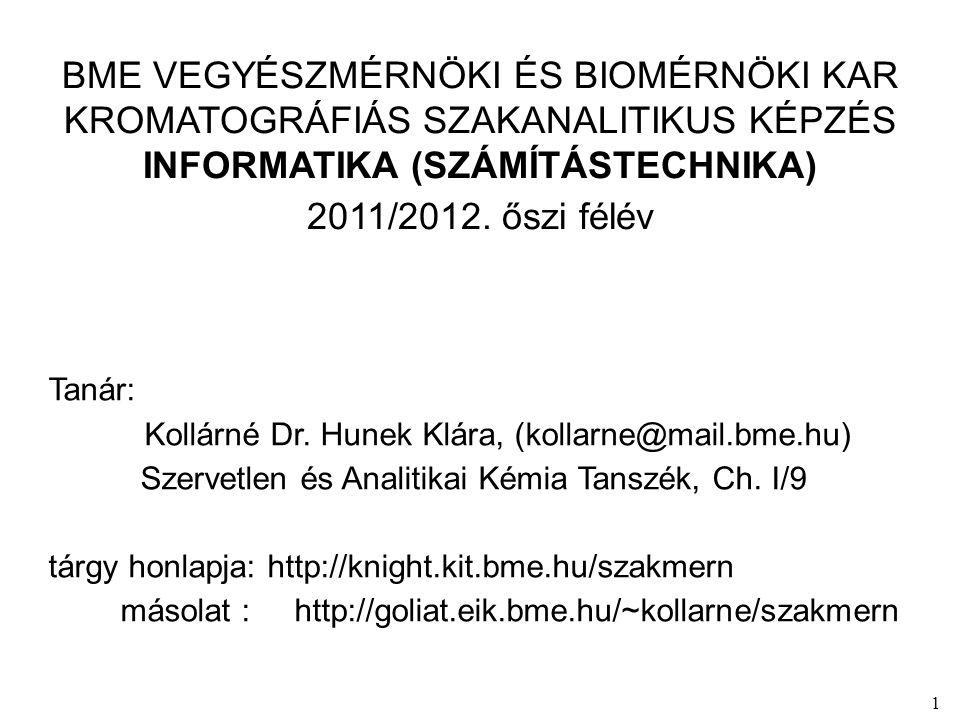 1 BME VEGYÉSZMÉRNÖKI ÉS BIOMÉRNÖKI KAR KROMATOGRÁFIÁS SZAKANALITIKUS KÉPZÉS INFORMATIKA (SZÁMÍTÁSTECHNIKA) 2011/2012.