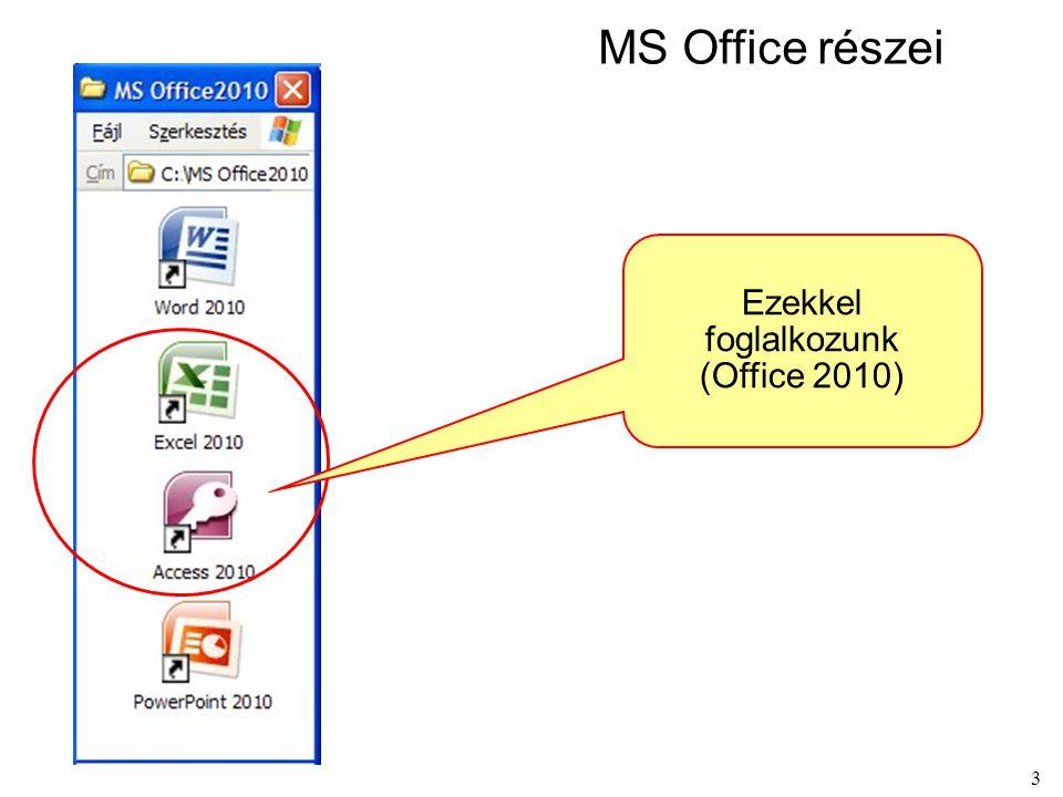 3 MS Office részei Ezekkel foglalkozunk (Office 2010)