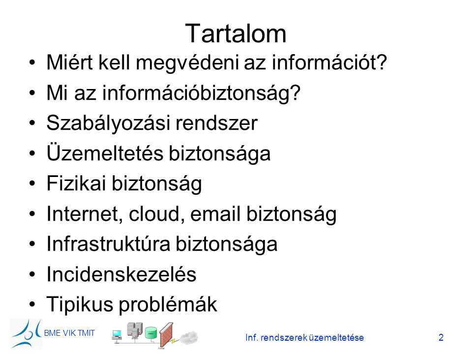 BME VIK TMIT Inf. rendszerek üzemeltetése2 Tartalom Miért kell megvédeni az információt? Mi az információbiztonság? Szabályozási rendszer Üzemeltetés