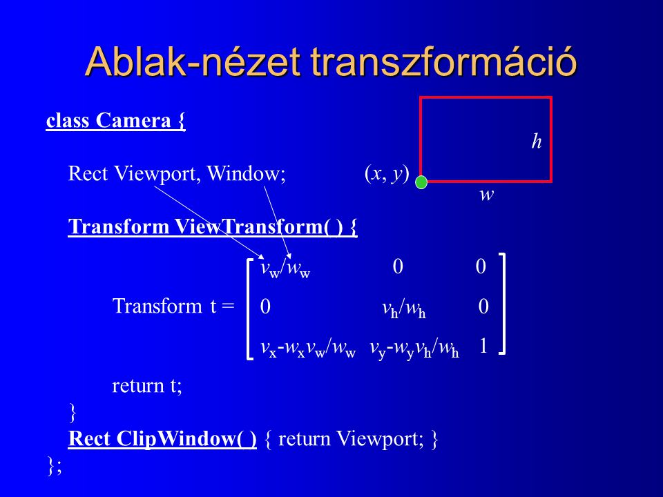 Vektorizáció class Curve : Primitive { virtual Point r( float t ) = 0; RenderPrimitive Vectorize( ) { RPolyLine * polyline = new RPolyLine(); for(int i = 0; i <= NVECTOR; i++) { float t = (float)i / NVECTOR; polyline -> AddPoint( r( t ) ); } return polyline; } }; r(ti)r(ti) t 1 = 0, t 2,..., t n =1