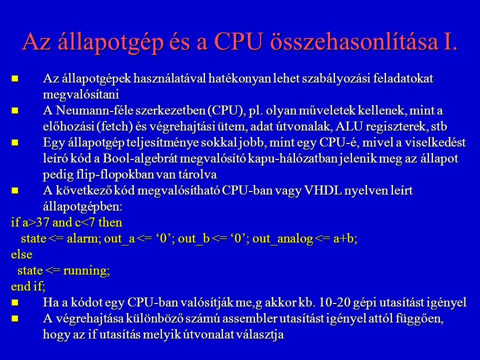Az állapotgép és a CPU összehasonlítása I. Az állapotgépek használatával hatékonyan lehet szabályozási feladatokat megvalósítani Az állapotgépek haszn