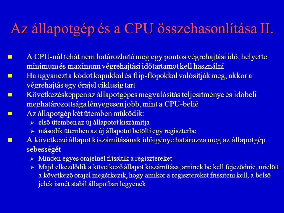 Az állapotgép és a CPU összehasonlítása II. A CPU-nál tehát nem határozható meg egy pontos végrehajtási idő, helyette minimum és maximum végrehajtási