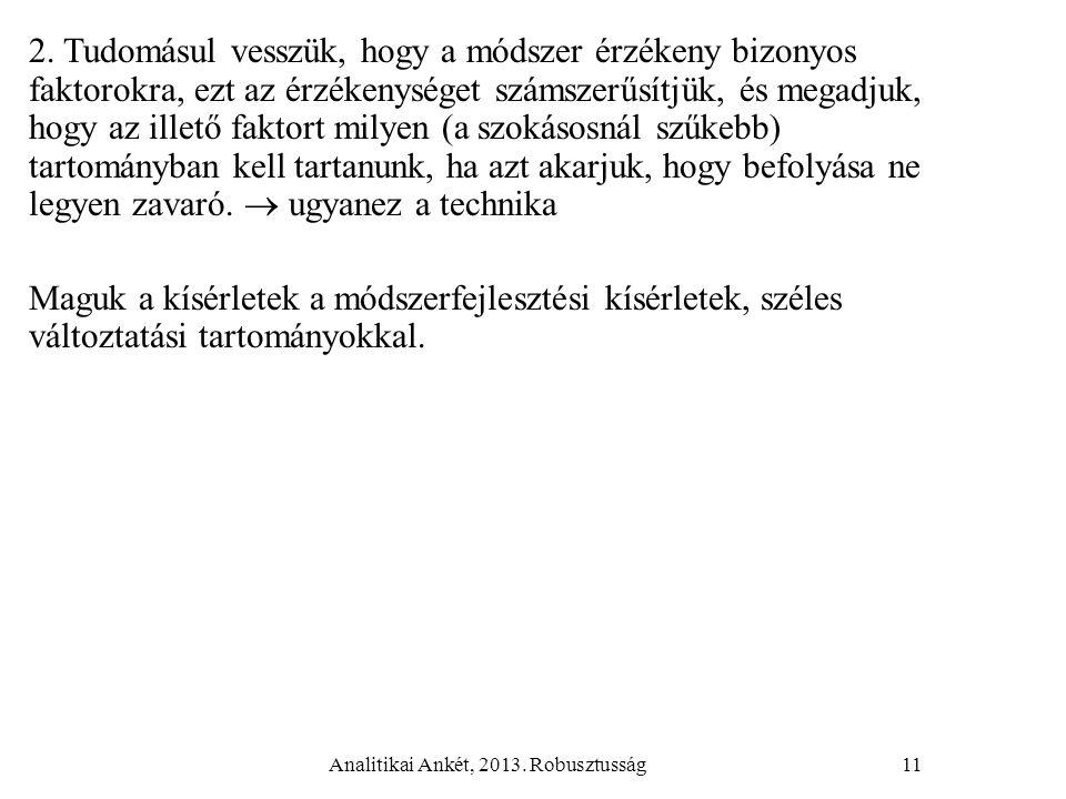 Analitikai Ankét, 2013. Robusztusság11 2. Tudomásul vesszük, hogy a módszer érzékeny bizonyos faktorokra, ezt az érzékenységet számszerűsítjük, és meg