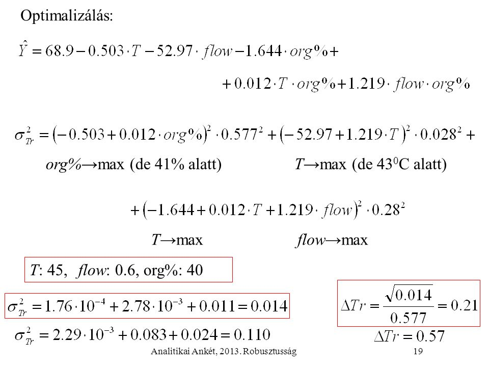 Analitikai Ankét, 2013. Robusztusság19 org%→max (de 41% alatt) T→max (de 43 0 C alatt) T→maxflow→max T: 45,flow: 0.6, org%: 40 Optimalizálás: