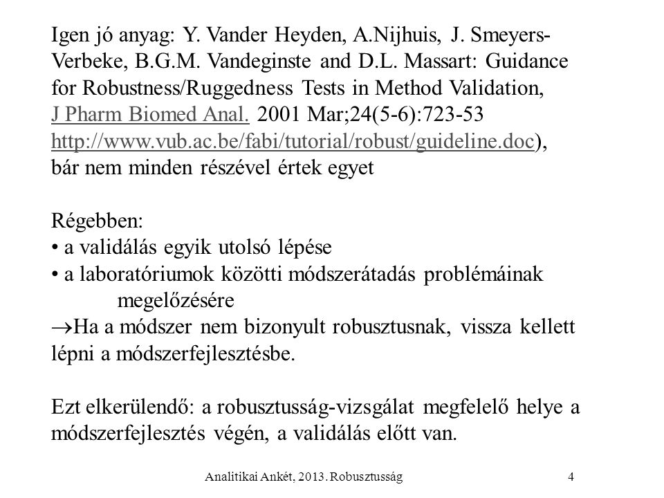 Analitikai Ankét, 2013. Robusztusság4 Igen jó anyag: Y. Vander Heyden, A.Nijhuis, J. Smeyers- Verbeke, B.G.M. Vandeginste and D.L. Massart: Guidance f