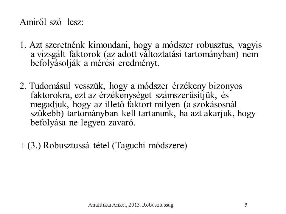 Analitikai Ankét, 2013. Robusztusság5 Amiről szó lesz: 1. Azt szeretnénk kimondani, hogy a módszer robusztus, vagyis a vizsgált faktorok (az adott vál