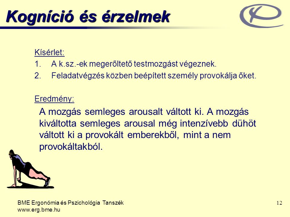 BME Ergonómia és Pszichológia Tanszék www.erg.bme.hu 12 Kísérlet: 1.A k.sz.-ek megerőltető testmozgást végeznek.