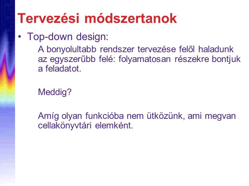 Tervezési módszertanok Top-down design: A bonyolultabb rendszer tervezése felől haladunk az egyszerűbb felé: folyamatosan részekre bontjuk a feladatot