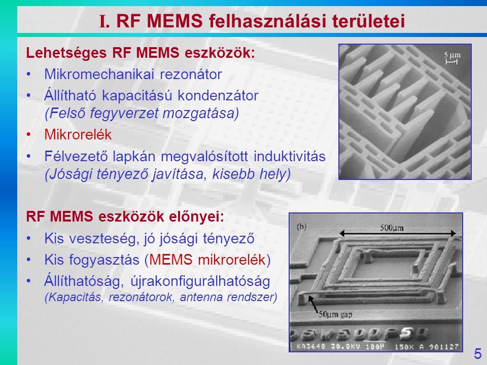 1979 IBM Micromechanical membrane switches on Silicon substrate 1996 Bulk-micromachined microrelay Hátoldali marás szükséges, KOH – nem CMOS kompatibilis Túl nagy helyet foglalt egy kapcsoló 1995 First electrostatic microrelay by front side etching V.