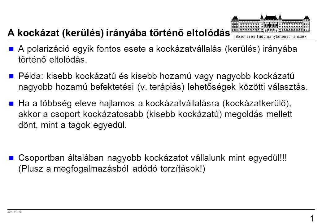 2014. 07. 12. 10 A kockázat (kerülés) irányába történő eltolódás A polarizáció egyik fontos esete a kockázatvállalás (kerülés) irányába történő eltoló