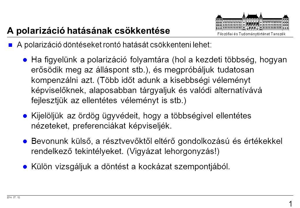 2014. 07. 12. 12 A polarizáció hatásának csökkentése A polarizáció döntéseket rontó hatását csökkenteni lehet: Ha figyelünk a polarizáció folyamtára (