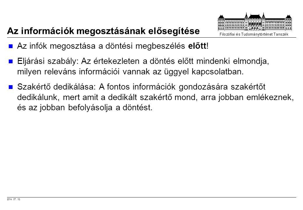 2014. 07. 12. Az információk megosztásának elősegítése Az infók megosztása a döntési megbeszélés előtt! Eljárási szabály: Az értekezleten a döntés elő
