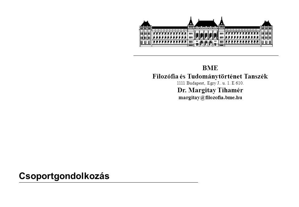 BME Filozófia és Tudománytörténet Tanszék 1111 Budapest, Egry J.. u. 1. E 610. Dr. Margitay Tihamér margitay@filozofia.bme.hu Csoportgondolkozás