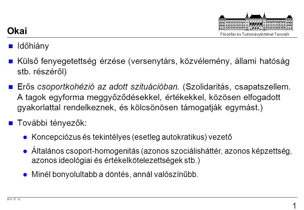 2014. 07. 12. 18 Okai Időhiány Külső fenyegetettség érzése (versenytárs, közvélemény, állami hatóság stb. részéről) Erős csoportkohézió az adott szitu
