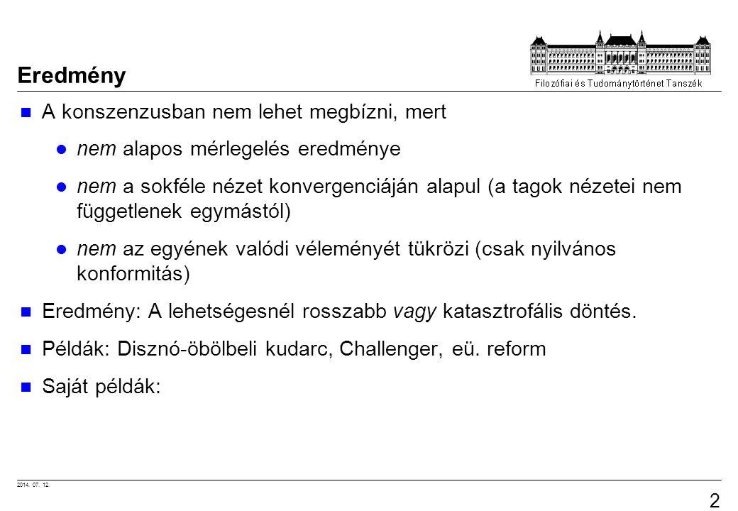 2014. 07. 12. 21 Eredmény A konszenzusban nem lehet megbízni, mert nem alapos mérlegelés eredménye nem a sokféle nézet konvergenciáján alapul (a tagok