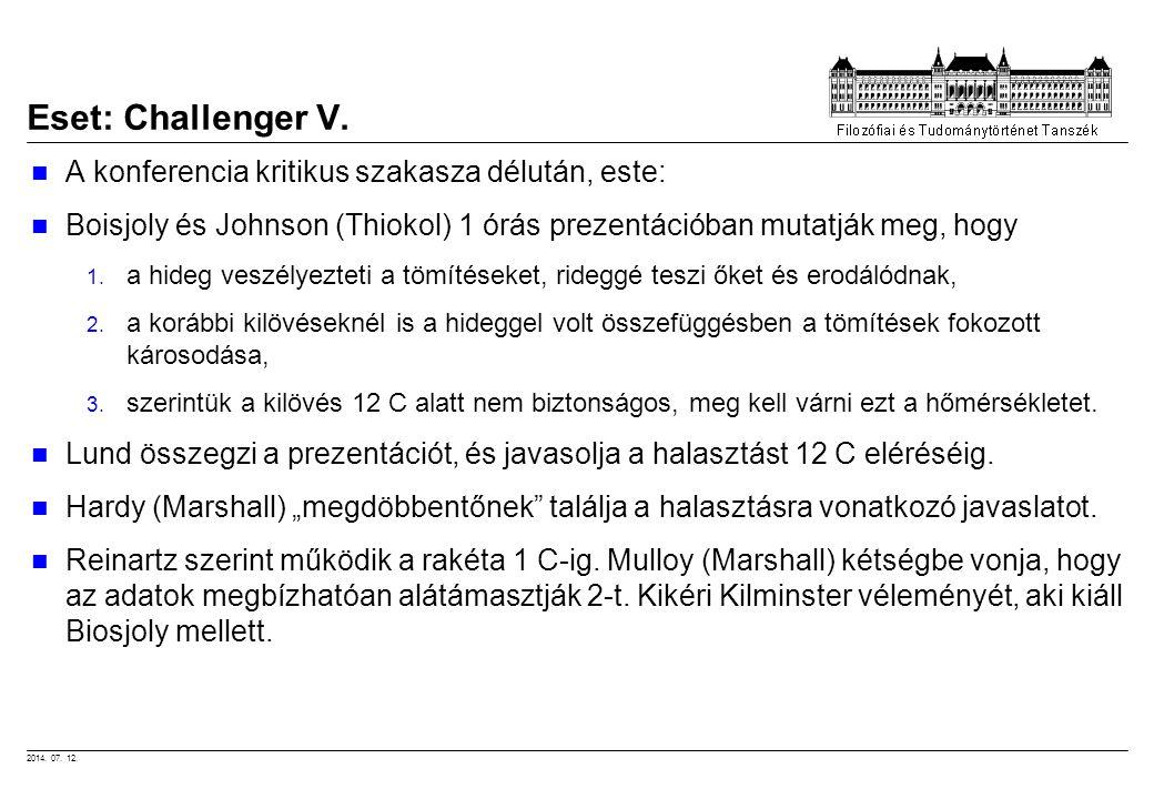 2014. 07. 12. A konferencia kritikus szakasza délután, este: Boisjoly és Johnson (Thiokol) 1 órás prezentációban mutatják meg, hogy 1. a hideg veszély