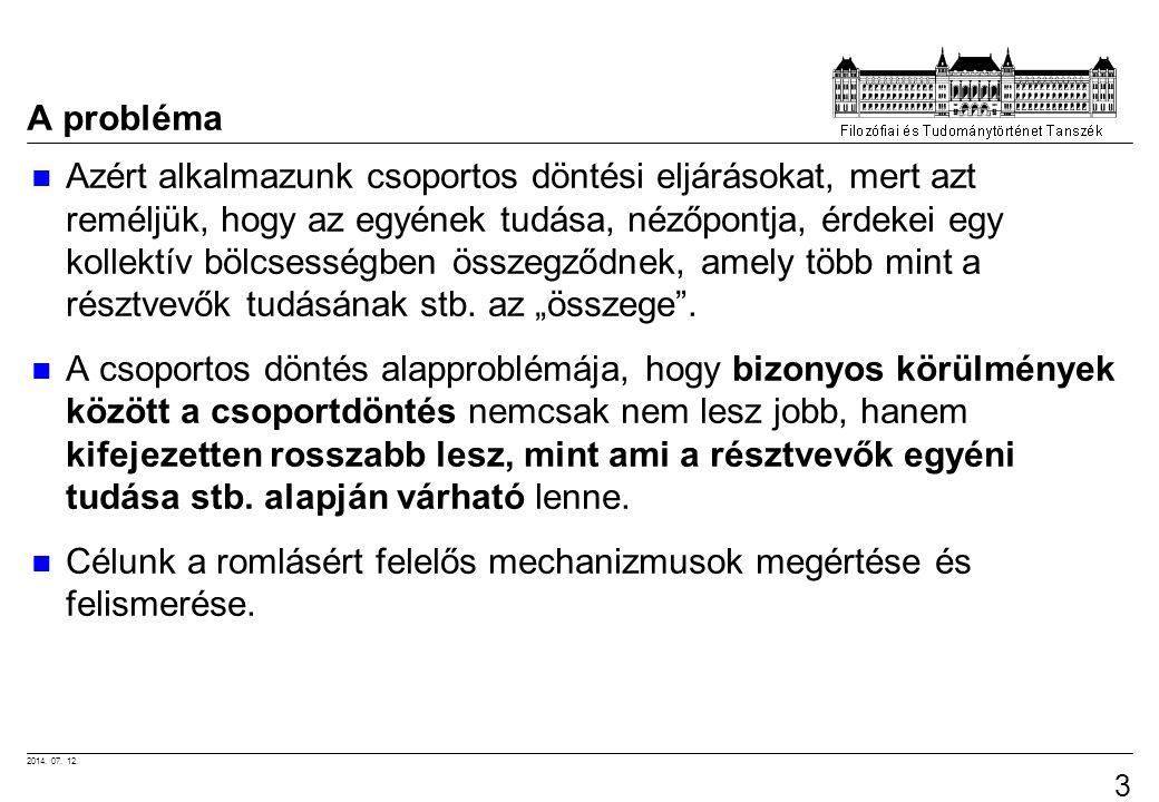 2014. 07. 12. 3 A probléma Azért alkalmazunk csoportos döntési eljárásokat, mert azt reméljük, hogy az egyének tudása, nézőpontja, érdekei egy kollekt