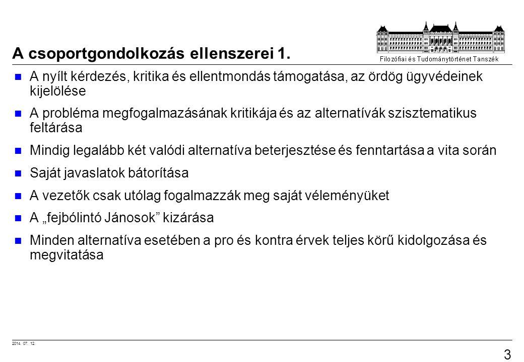 2014. 07. 12. 32 A csoportgondolkozás ellenszerei 1. A nyílt kérdezés, kritika és ellentmondás támogatása, az ördög ügyvédeinek kijelölése A probléma