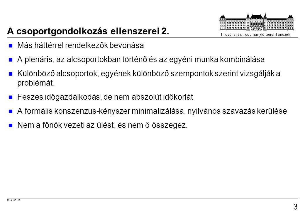2014. 07. 12. 33 A csoportgondolkozás ellenszerei 2. Más háttérrel rendelkezők bevonása A plenáris, az alcsoportokban történő és az egyéni munka kombi