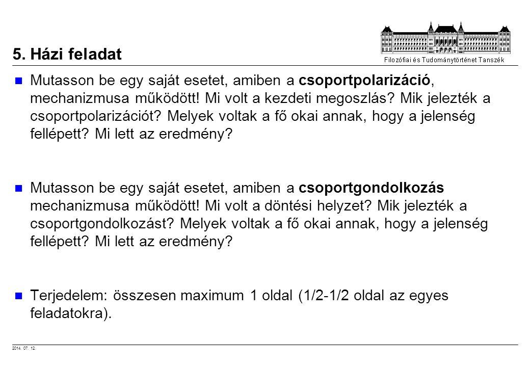 2014. 07. 12. 5. Házi feladat Mutasson be egy saját esetet, amiben a csoportpolarizáció, mechanizmusa működött! Mi volt a kezdeti megoszlás? Mik jelez
