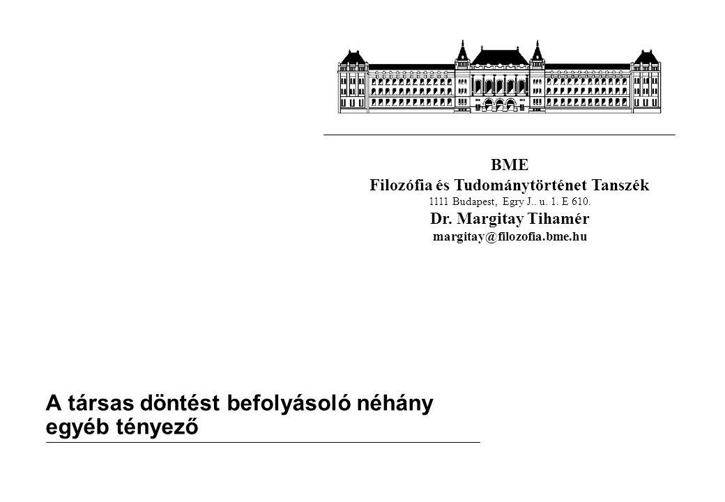 BME Filozófia és Tudománytörténet Tanszék 1111 Budapest, Egry J.. u. 1. E 610. Dr. Margitay Tihamér margitay@filozofia.bme.hu A társas döntést befolyá