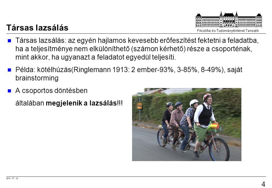 2014. 07. 12. 44 Társas lazsálás Társas lazsálás: az egyén hajlamos kevesebb erőfeszítést fektetni a feladatba, ha a teljesítménye nem elkülöníthető (