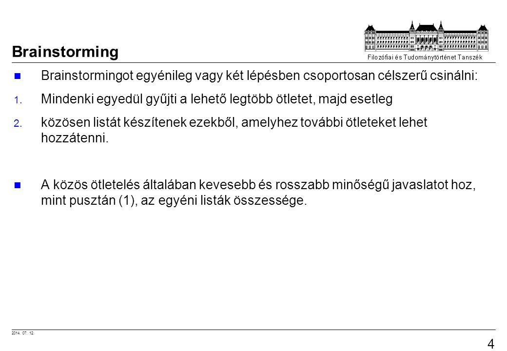 2014. 07. 12. 46 Brainstorming Brainstormingot egyénileg vagy két lépésben csoportosan célszerű csinálni: 1. Mindenki egyedül gyűjti a lehető legtöbb