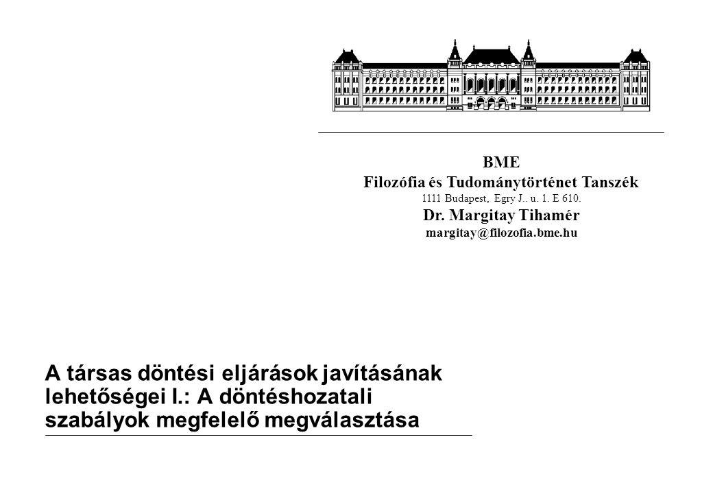 BME Filozófia és Tudománytörténet Tanszék 1111 Budapest, Egry J.. u. 1. E 610. Dr. Margitay Tihamér margitay@filozofia.bme.hu A társas döntési eljárás