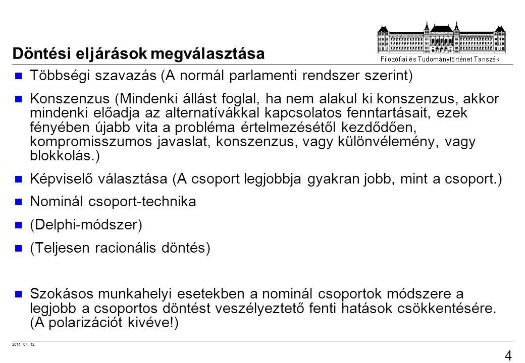 2014. 07. 12. 48 Döntési eljárások megválasztása Többségi szavazás (A normál parlamenti rendszer szerint) Konszenzus (Mindenki állást foglal, ha nem a