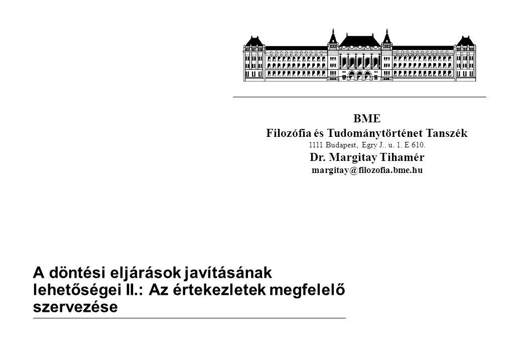 BME Filozófia és Tudománytörténet Tanszék 1111 Budapest, Egry J.. u. 1. E 610. Dr. Margitay Tihamér margitay@filozofia.bme.hu A döntési eljárások javí