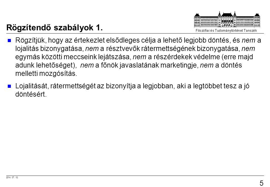 2014. 07. 12. 51 Rögzítendő szabályok 1. Rögzítjük, hogy az értekezlet elsődleges célja a lehető legjobb döntés, és nem a lojalitás bizonygatása, nem