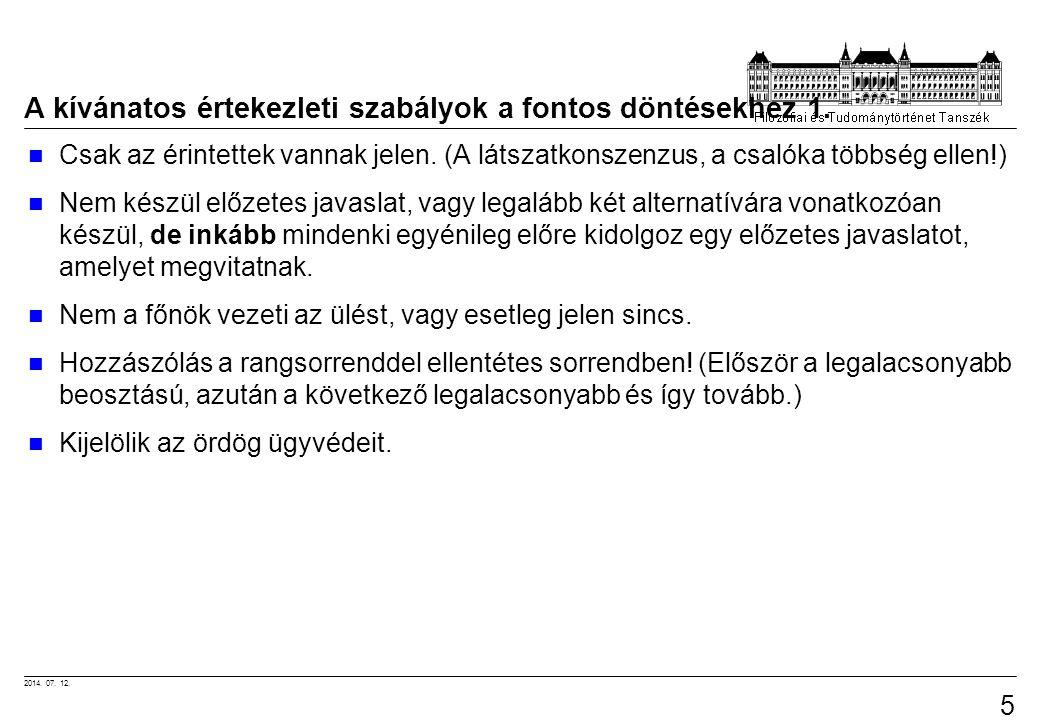 2014. 07. 12. 54 A kívánatos értekezleti szabályok a fontos döntésekhez 1. Csak az érintettek vannak jelen. (A látszatkonszenzus, a csalóka többség el