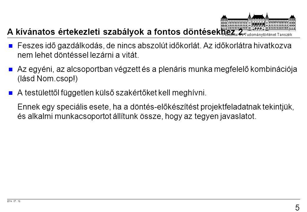 2014. 07. 12. 55 A kívánatos értekezleti szabályok a fontos döntésekhez 2. Feszes idő gazdálkodás, de nincs abszolút időkorlát. Az időkorlátra hivatko
