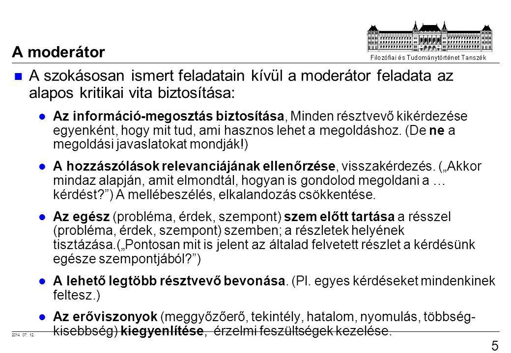 2014. 07. 12. 56 A moderátor A szokásosan ismert feladatain kívül a moderátor feladata az alapos kritikai vita biztosítása: Az információ-megosztás bi