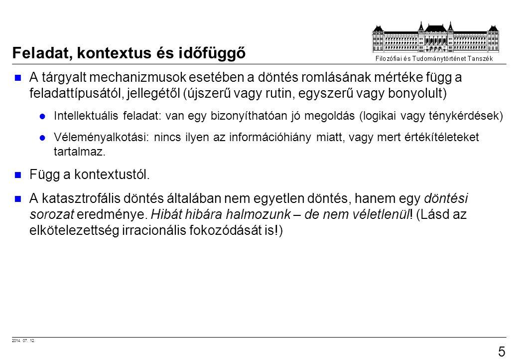 2014. 07. 12. 58 Feladat, kontextus és időfüggő A tárgyalt mechanizmusok esetében a döntés romlásának mértéke függ a feladattípusától, jellegétől (újs