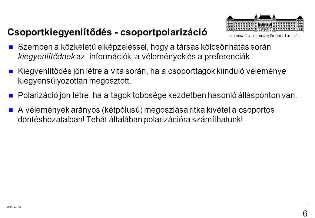 2014. 07. 12. 6 Csoportkiegyenlítődés - csoportpolarizáció Szemben a közkeletű elképzeléssel, hogy a társas kölcsönhatás során kiegyenlítődnek az info